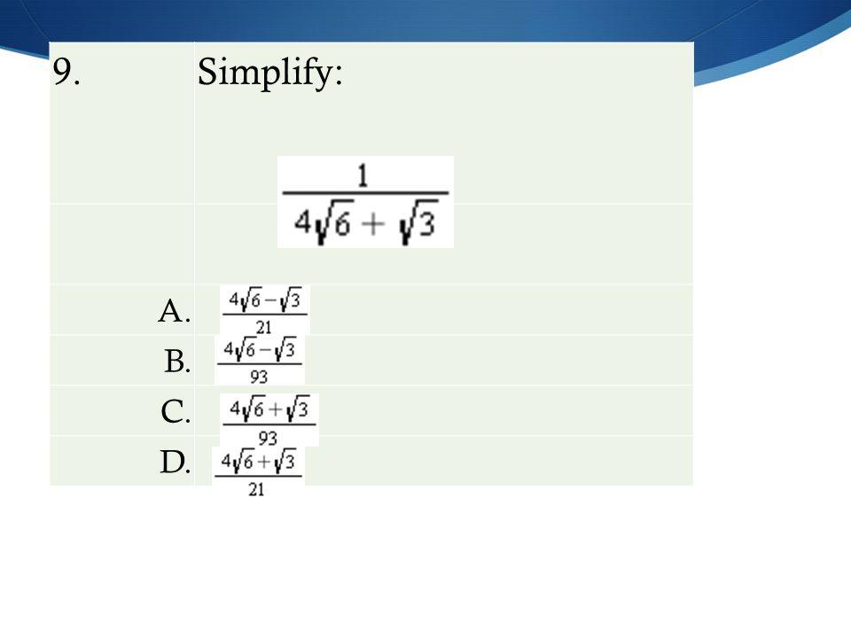 9. Simplify: A. B. C. D.