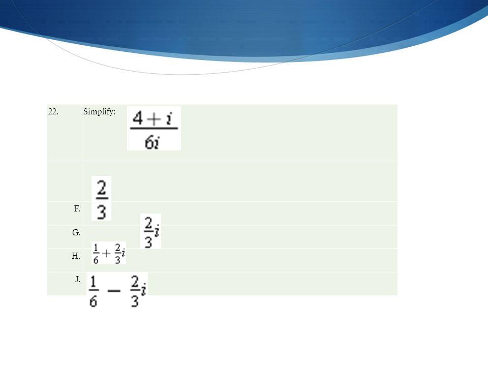22. Simplify: F. G. H. J.