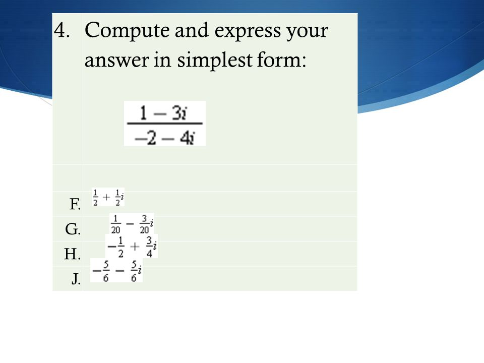 4. Compute and express your answer in simplest form: F. G. H. J.