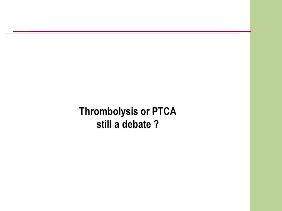 Thrombolysis or PTCA still a debate ?