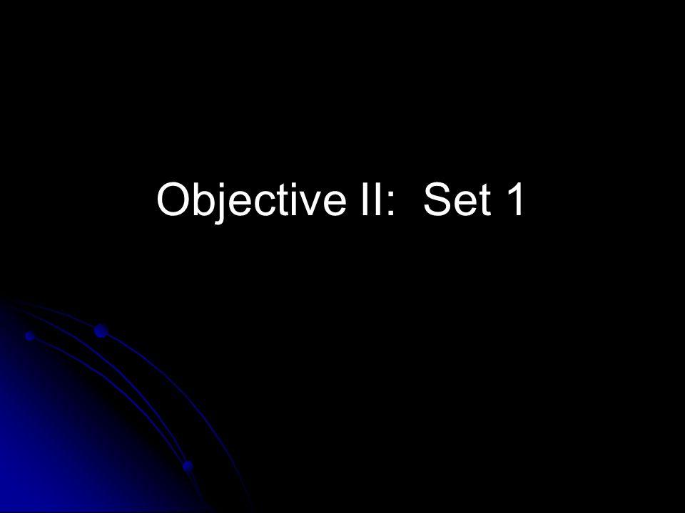 Objective II: Set 1