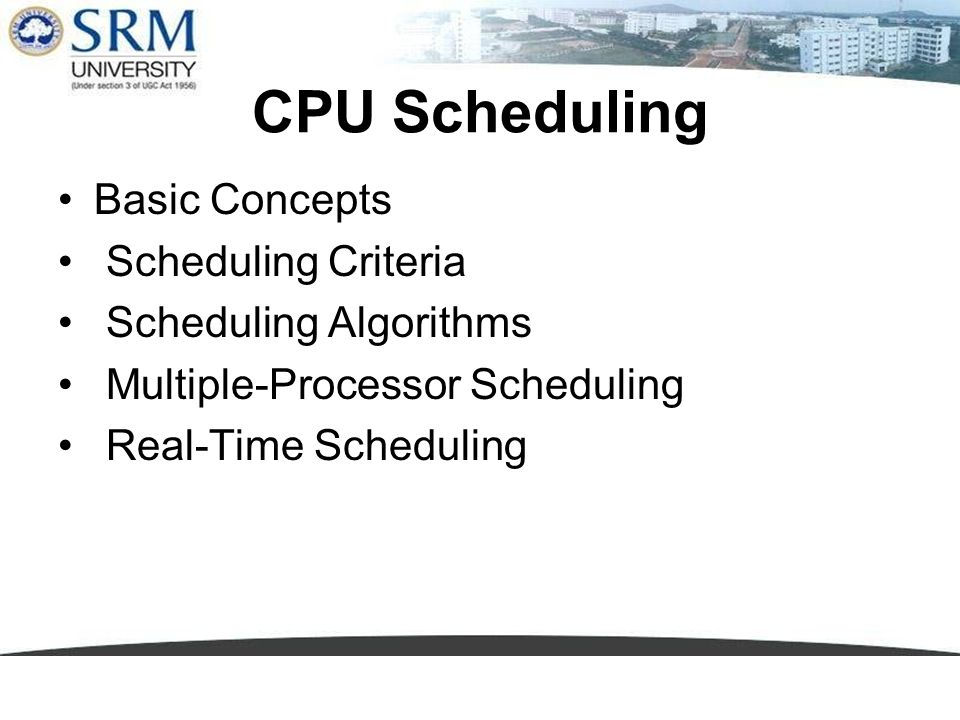 CPU Scheduling Basic Concepts Scheduling Criteria Scheduling Algorithms Multiple-Processor Scheduling Real-Time Scheduling