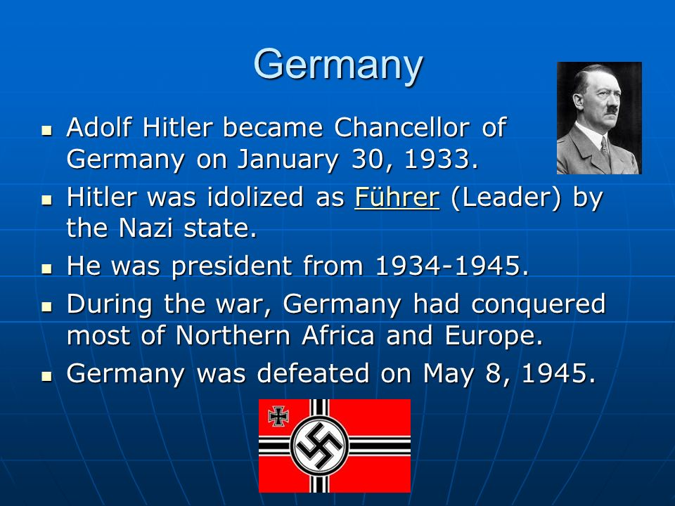 Germany Adolf Hitler became Chancellor of Germany on January 30, 1933.