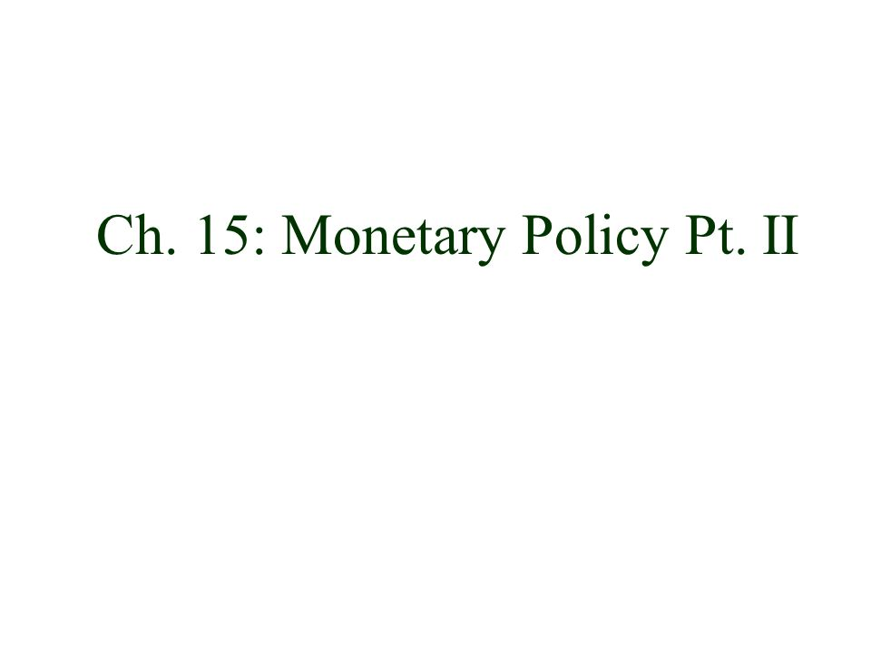 Ch. 15: Monetary Policy Pt. II