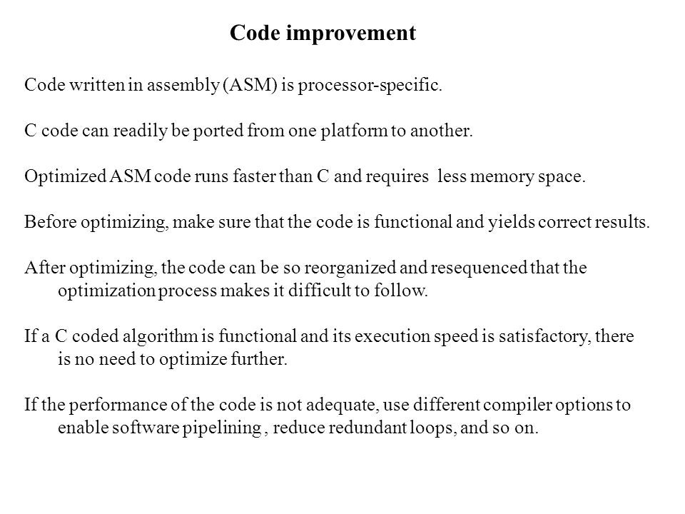 Code improvement Code written in assembly (ASM) is processor-specific.