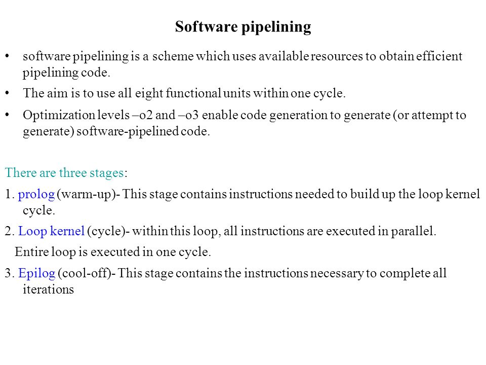 Software pipelining software pipelining is a scheme which uses available resources to obtain efficient pipelining code.
