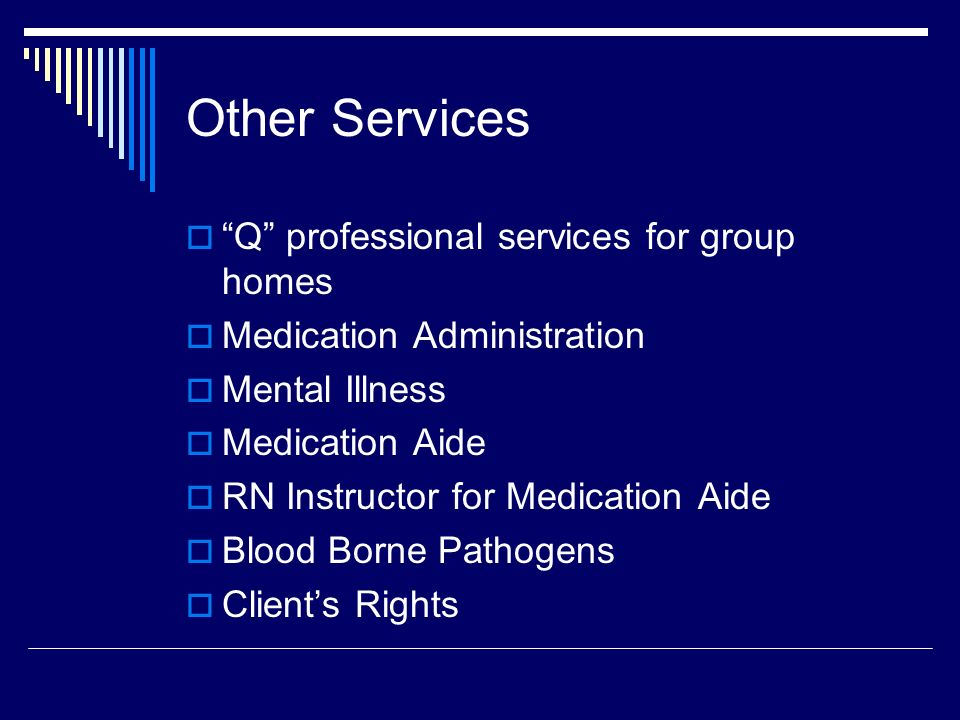 Other Services Q professional services for group homes Medication Administration Mental Illness Medication Aide RN Instructor for Medication Aide Bloo