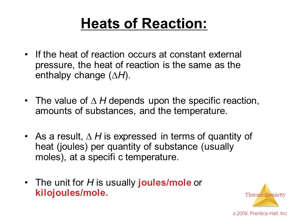 Thermochemistry © 2009, Prentice-Hall, Inc. Heats of Reaction: If the heat of reaction occurs at constant external pressure, the heat of reaction is t