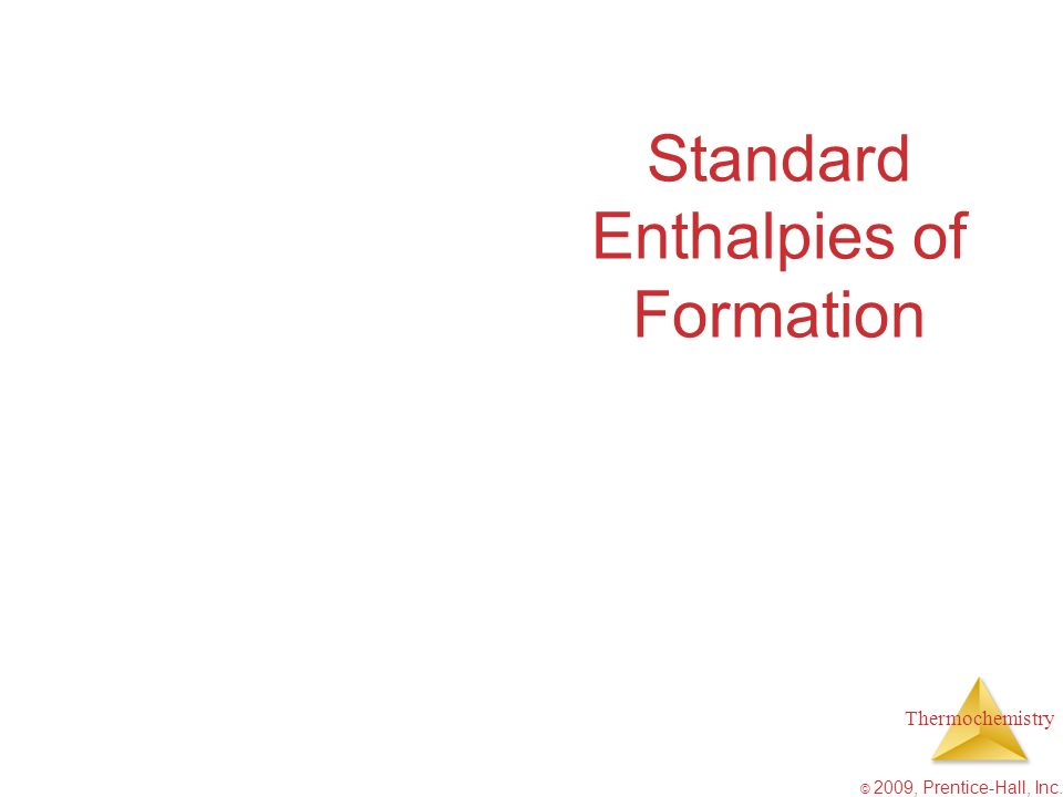 Thermochemistry © 2009, Prentice-Hall, Inc. Standard Enthalpies of Formation