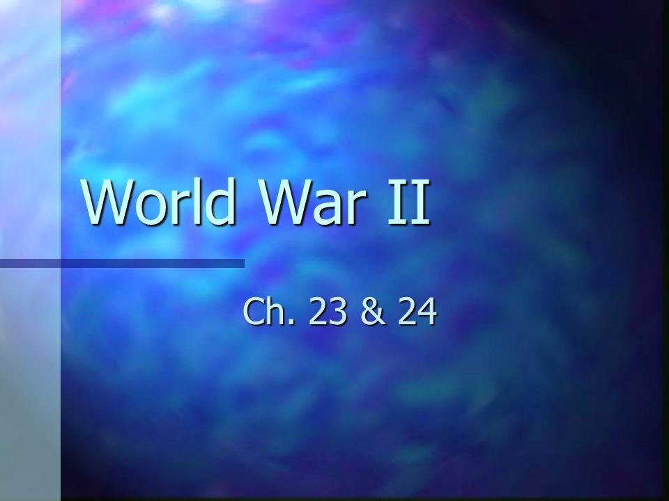 World War II Ch. 23 & 24