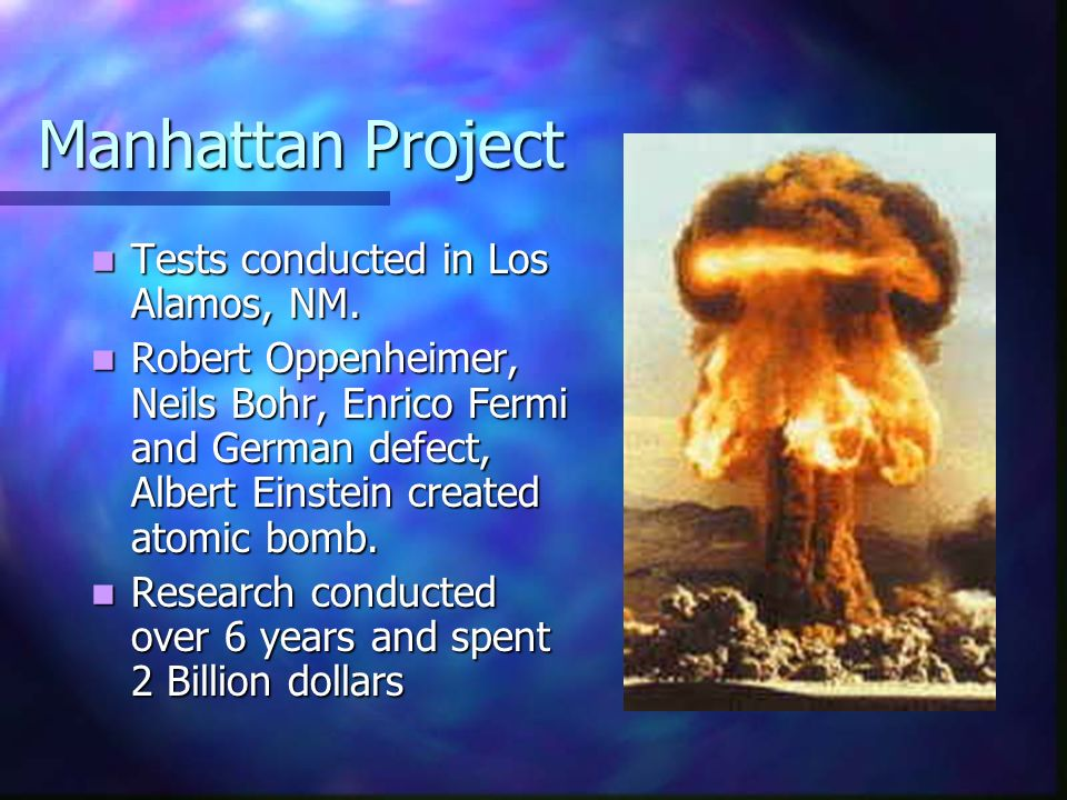 Manhattan Project Tests conducted in Los Alamos, NM. Tests conducted in Los Alamos, NM. Robert Oppenheimer, Neils Bohr, Enrico Fermi and German defect