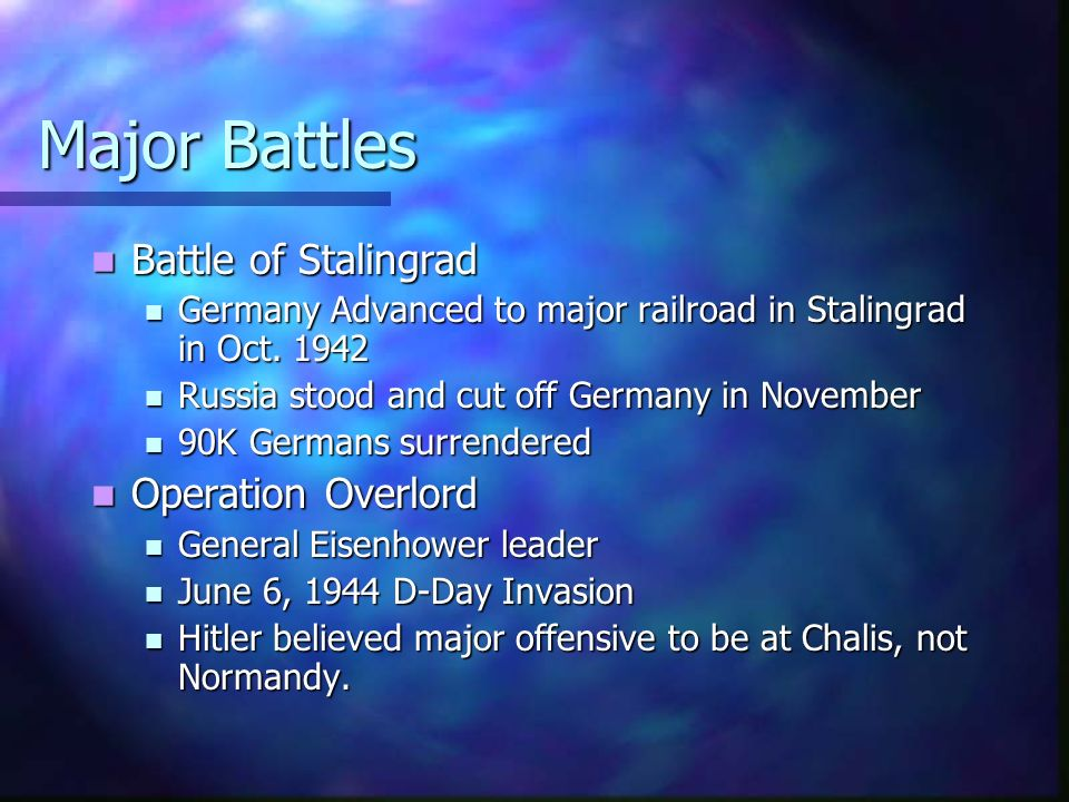 Major Battles Battle Battle of Stalingrad Germany Germany Advanced to major railroad in Stalingrad in Oct. 1942 Russia Russia stood and cut off German