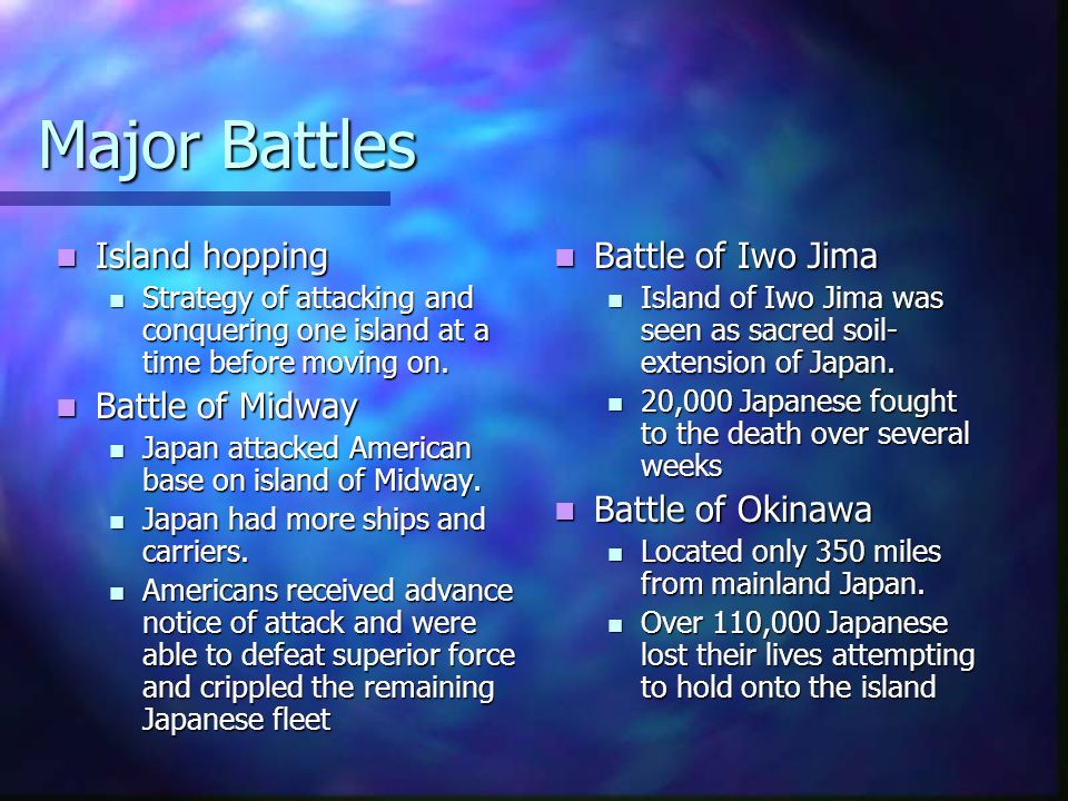 Major Battles Island hopping Island hopping Strategy of attacking and conquering one island at a time before moving on.