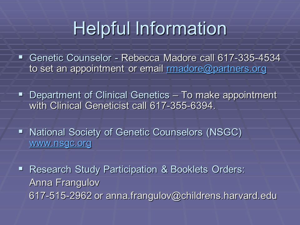 Helpful Information Genetic Counselor - Rebecca Madore call 617-335-4534 to set an appointment or email rmadore@partners.org Genetic Counselor - Rebec