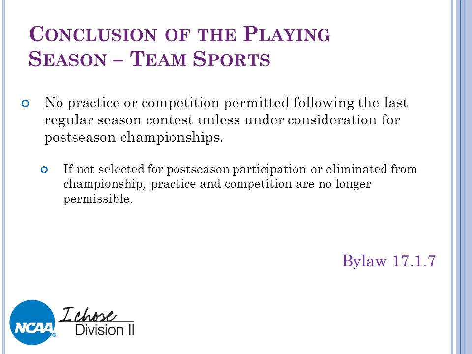 C ONCLUSION OF THE P LAYING S EASON – T EAM S PORTS No practice or competition permitted following the last regular season contest unless under consid