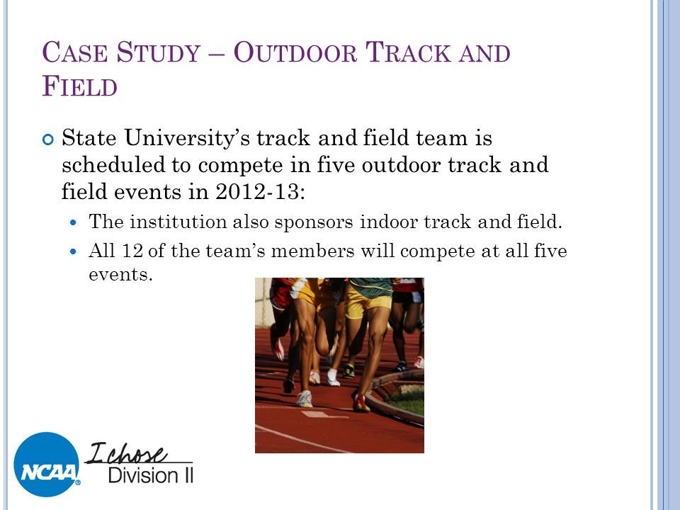C ASE S TUDY – O UTDOOR T RACK AND F IELD State Universitys track and field team is scheduled to compete in five outdoor track and field events in 201