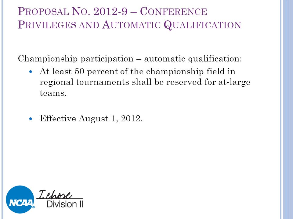 P ROPOSAL N O. 2012-9 – C ONFERENCE P RIVILEGES AND A UTOMATIC Q UALIFICATION Championship participation – automatic qualification: At least 50 percen