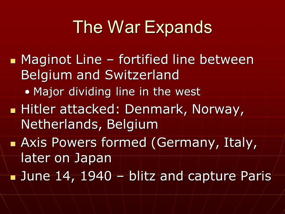 The War Expands Maginot Line – fortified line between Belgium and Switzerland Maginot Line – fortified line between Belgium and Switzerland Major divi