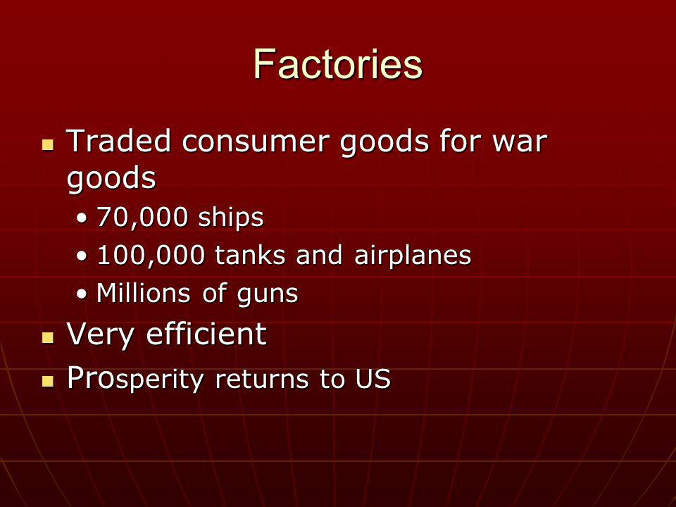Factories Traded consumer goods for war goods Traded consumer goods for war goods 70,000 ships70,000 ships 100,000 tanks and airplanes100,000 tanks an