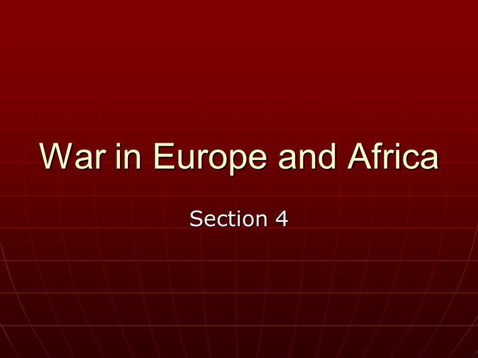 War in Europe and Africa Section 4