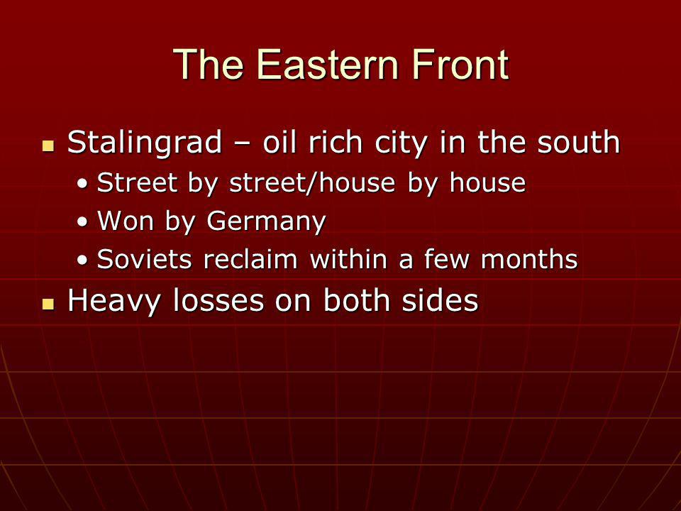 The Eastern Front Stalingrad – oil rich city in the south Stalingrad – oil rich city in the south Street by street/house by houseStreet by street/hous