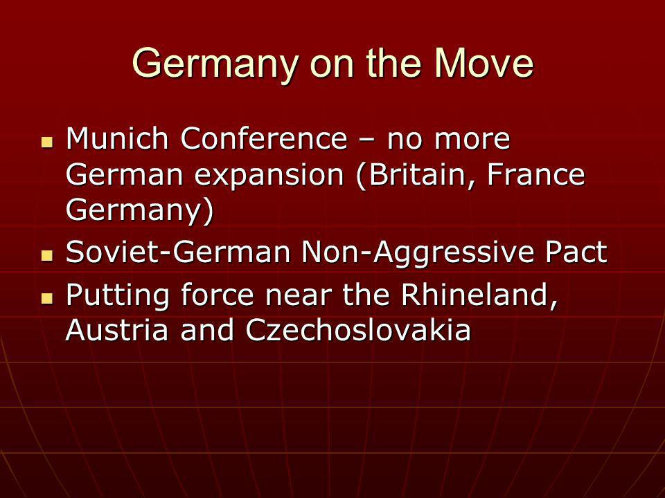 Germany on the Move Munich Conference – no more German expansion (Britain, France Germany) Munich Conference – no more German expansion (Britain, Fran