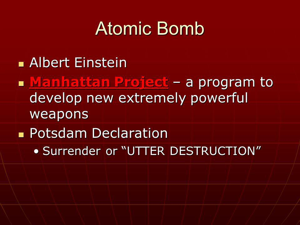 Atomic Bomb Albert Einstein Albert Einstein Manhattan Project – a program to develop new extremely powerful weapons Manhattan Project – a program to d