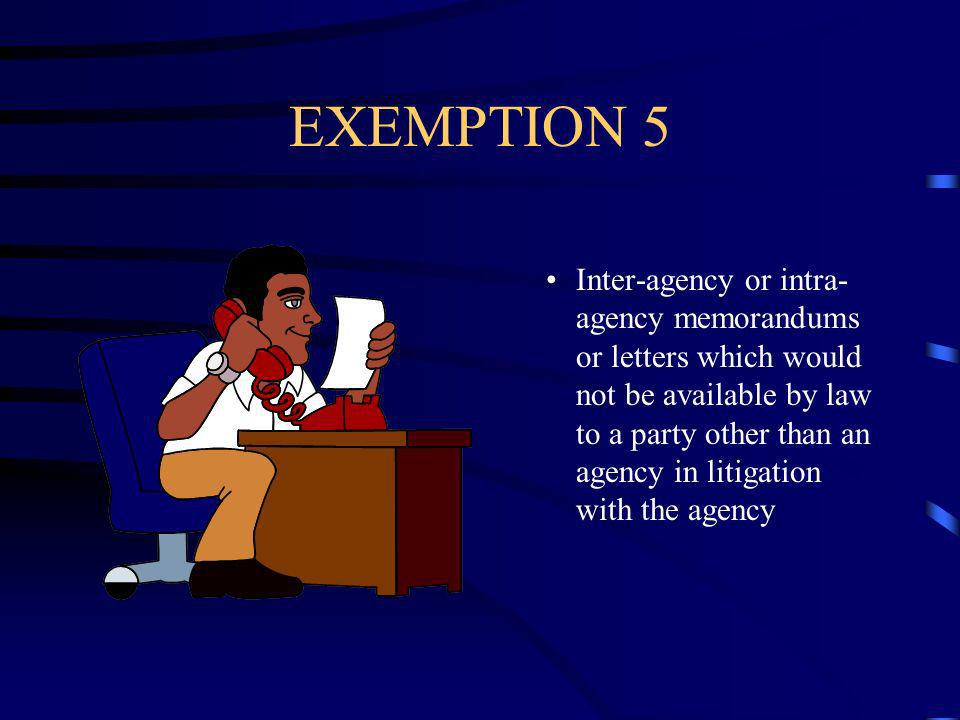 EXEMPTION 5 Inter-agency or intra- agency memorandums or letters which would not be available by law to a party other than an agency in litigation with the agency