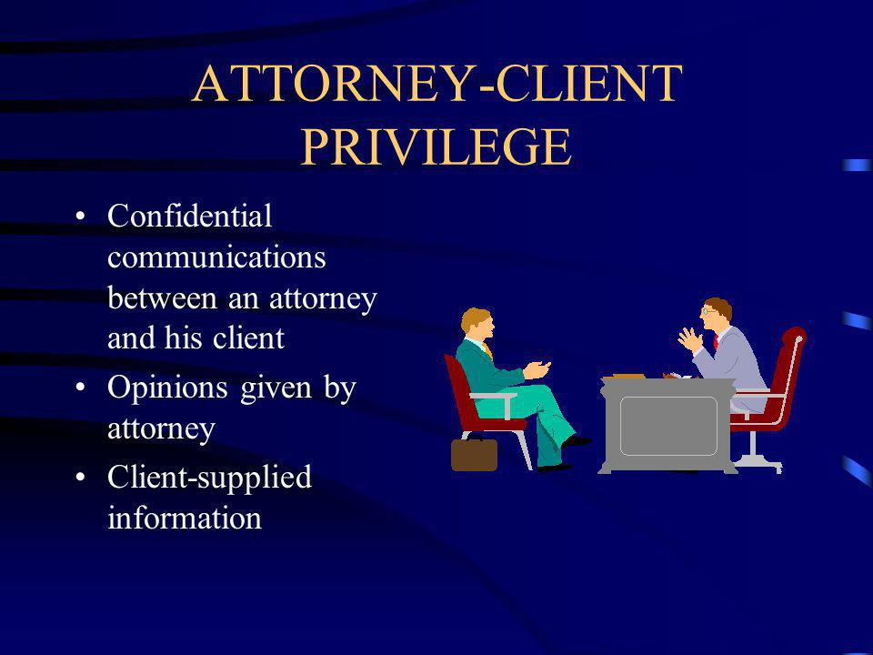 ATTORNEY-CLIENT PRIVILEGE Confidential communications between an attorney and his client Opinions given by attorney Client-supplied information