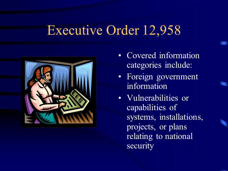 Executive Order 12,958 Covered information categories include: Foreign government information Vulnerabilities or capabilities of systems, installations, projects, or plans relating to national security