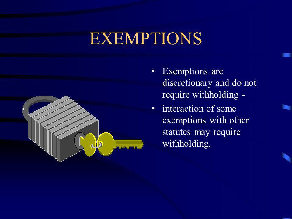 EXEMPTIONS Exemptions are discretionary and do not require withholding - interaction of some exemptions with other statutes may require withholding.