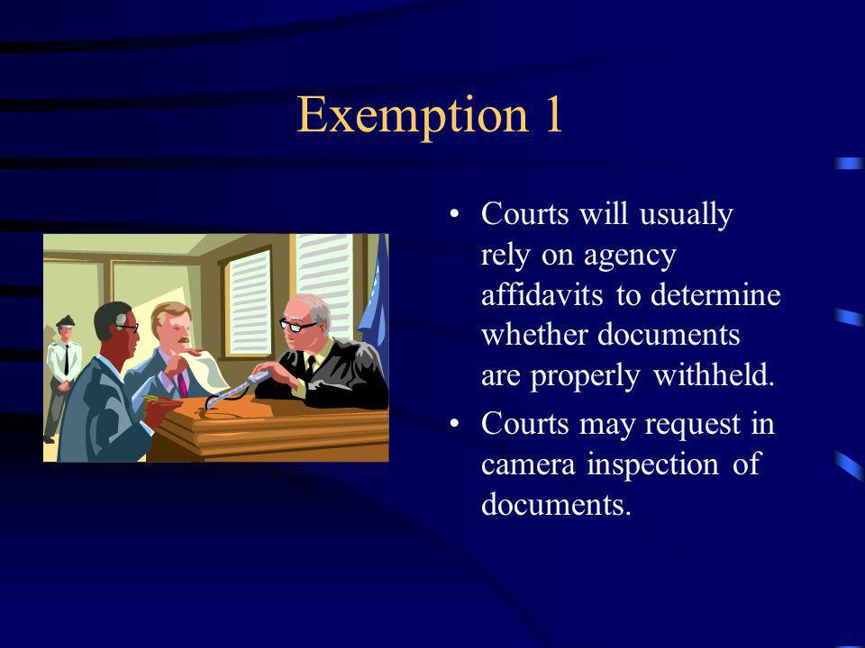 Exemption 1 Courts will usually rely on agency affidavits to determine whether documents are properly withheld.