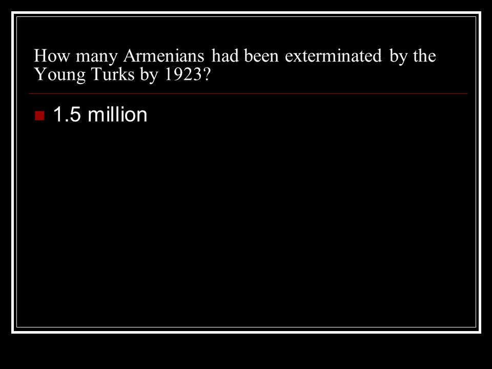 How many Armenians had been exterminated by the Young Turks by 1923? 1.5 million