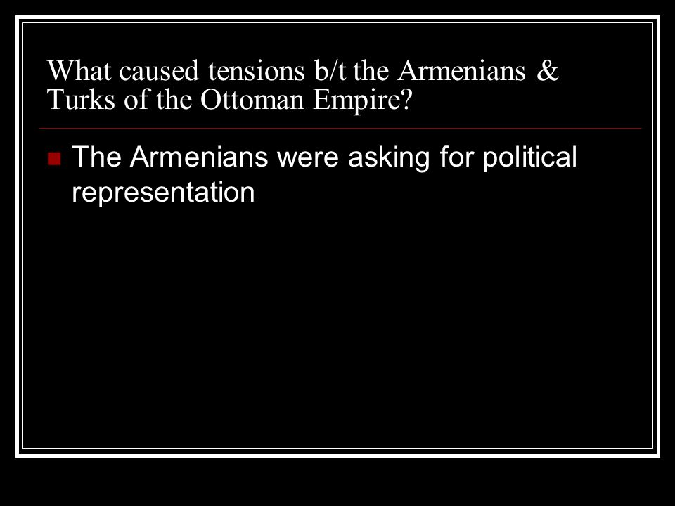 What caused tensions b/t the Armenians & Turks of the Ottoman Empire.