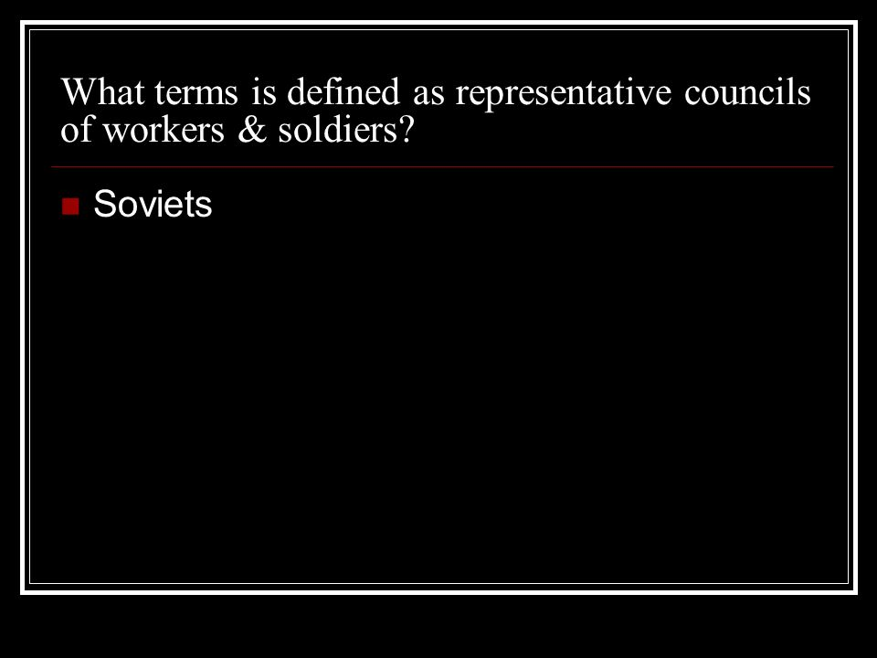 What terms is defined as representative councils of workers & soldiers? Soviets
