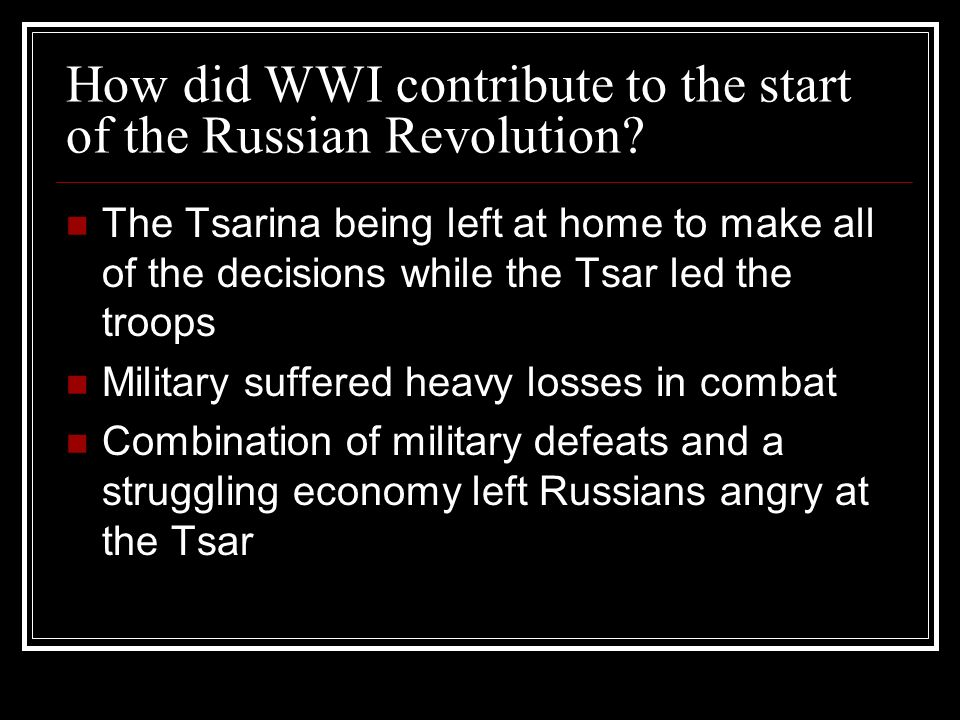 How did WWI contribute to the start of the Russian Revolution.