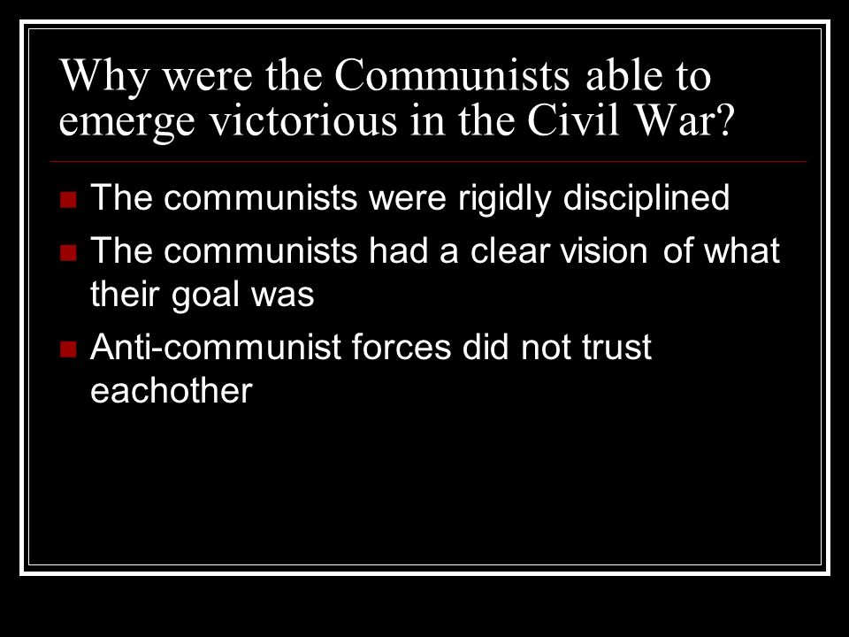 Why were the Communists able to emerge victorious in the Civil War? The communists were rigidly disciplined The communists had a clear vision of what
