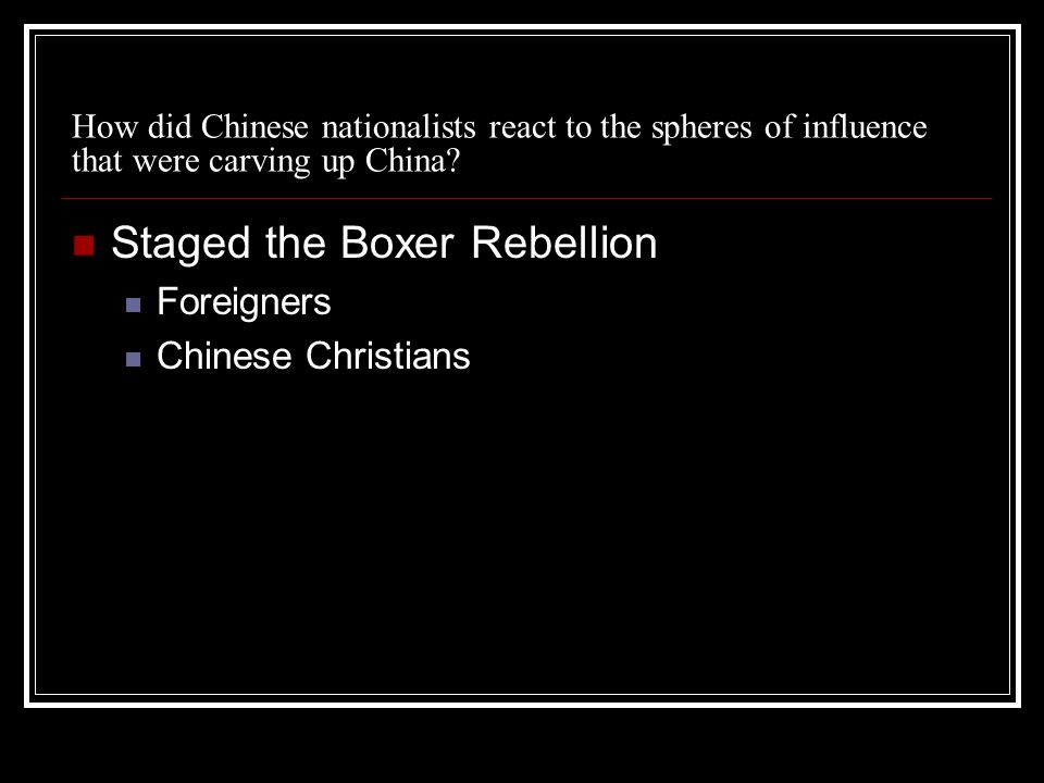 How did Chinese nationalists react to the spheres of influence that were carving up China? Staged the Boxer Rebellion Foreigners Chinese Christians