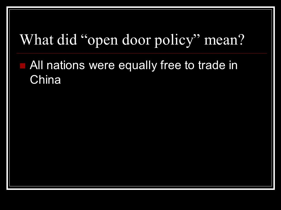 What did open door policy mean? All nations were equally free to trade in China