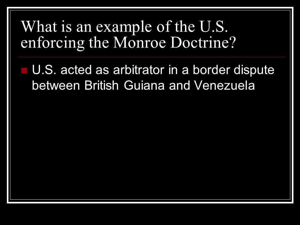 What is an example of the U.S. enforcing the Monroe Doctrine.