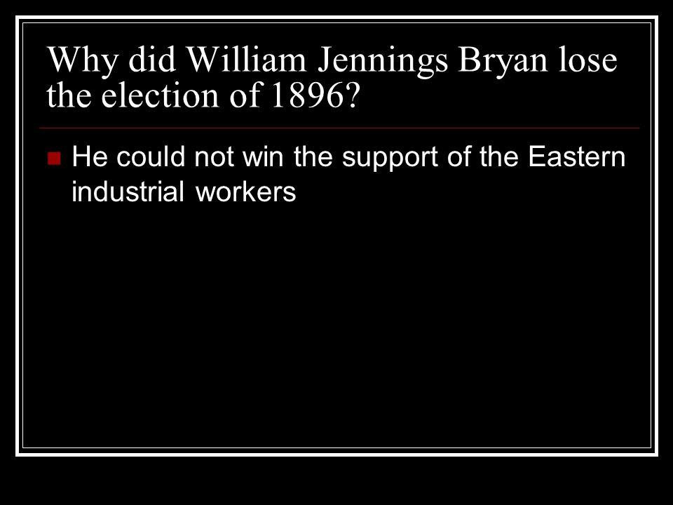Why did William Jennings Bryan lose the election of 1896.