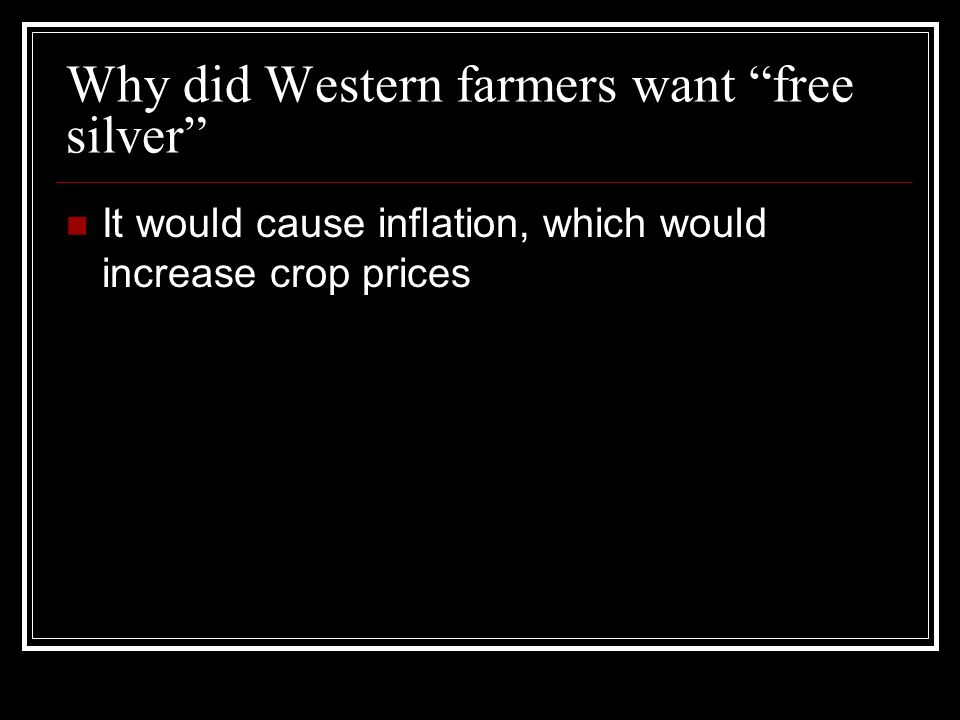 Why did Western farmers want free silver It would cause inflation, which would increase crop prices