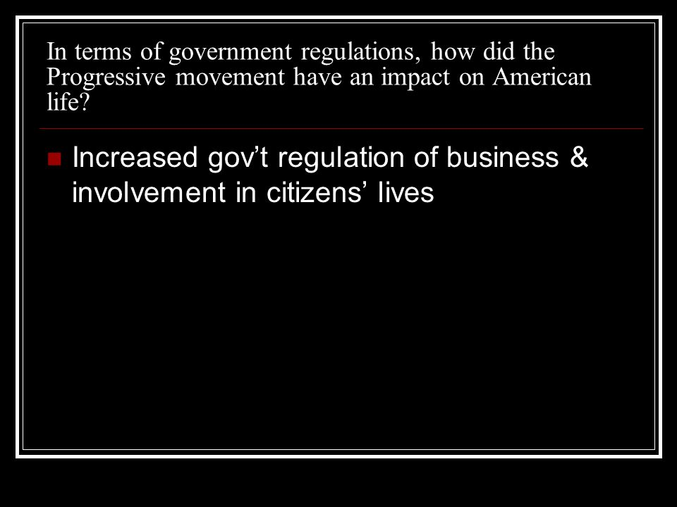 In terms of government regulations, how did the Progressive movement have an impact on American life.