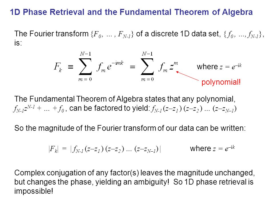 1D Phase Retrieval and the Fundamental Theorem of Algebra The Fourier transform {F 0, …, F N-1 } of a discrete 1D data set, { f 0, …, f N-1 }, is: whe