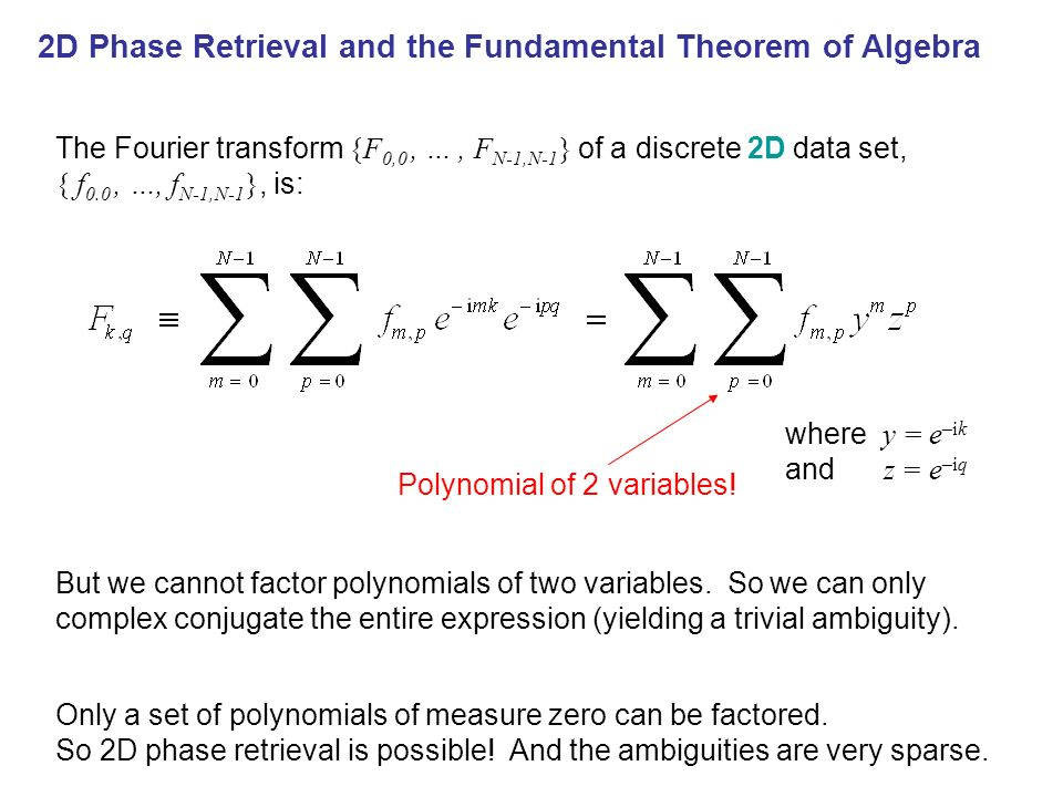 2D Phase Retrieval and the Fundamental Theorem of Algebra The Fourier transform {F 0,0, …, F N-1,N-1 } of a discrete 2D data set, { f 0.0, …, f N-1,N-