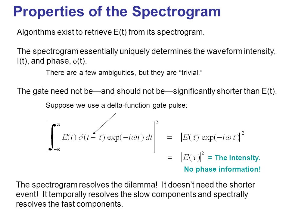 Properties of the Spectrogram The spectrogram resolves the dilemma! It doesnt need the shorter event! It temporally resolves the slow components and s