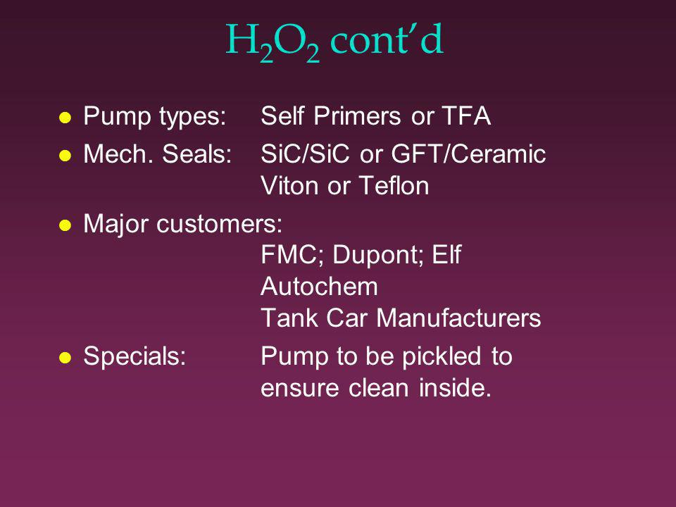 H 2 O 2 (Hydrogen Peroxide) l Properties: Stable; s.g 1.2 l Hazards: Fire; Explosive;Toxic and strongly irritating.