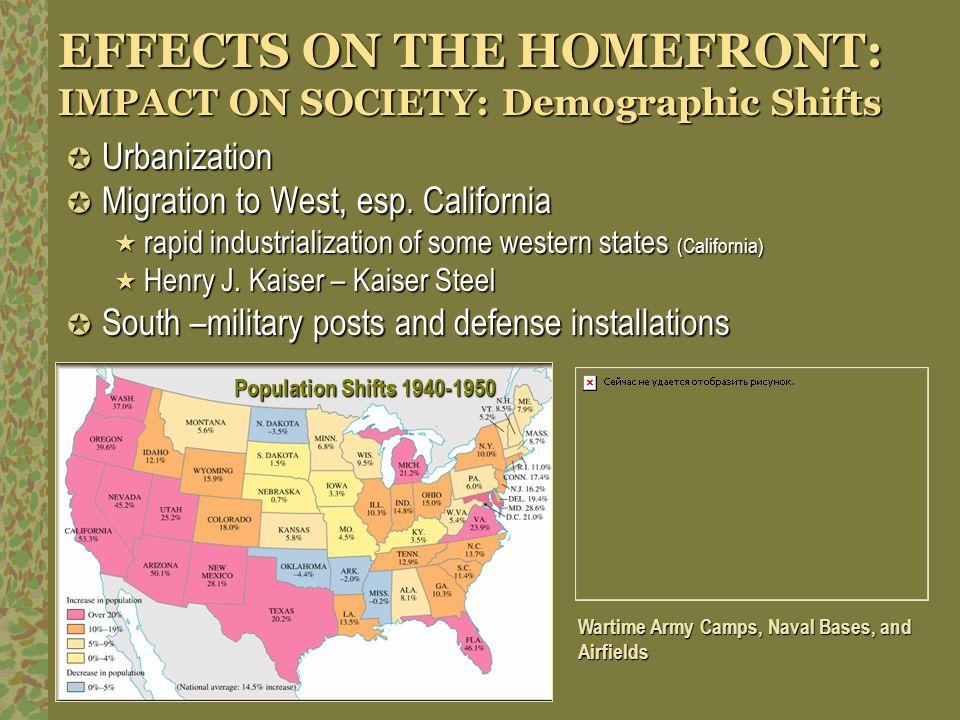 EFFECTS ON THE HOMEFRONT: IMPACT ON SOCIETY: Demographic Shifts Urbanization Urbanization Migration to West, esp. California Migration to West, esp. C