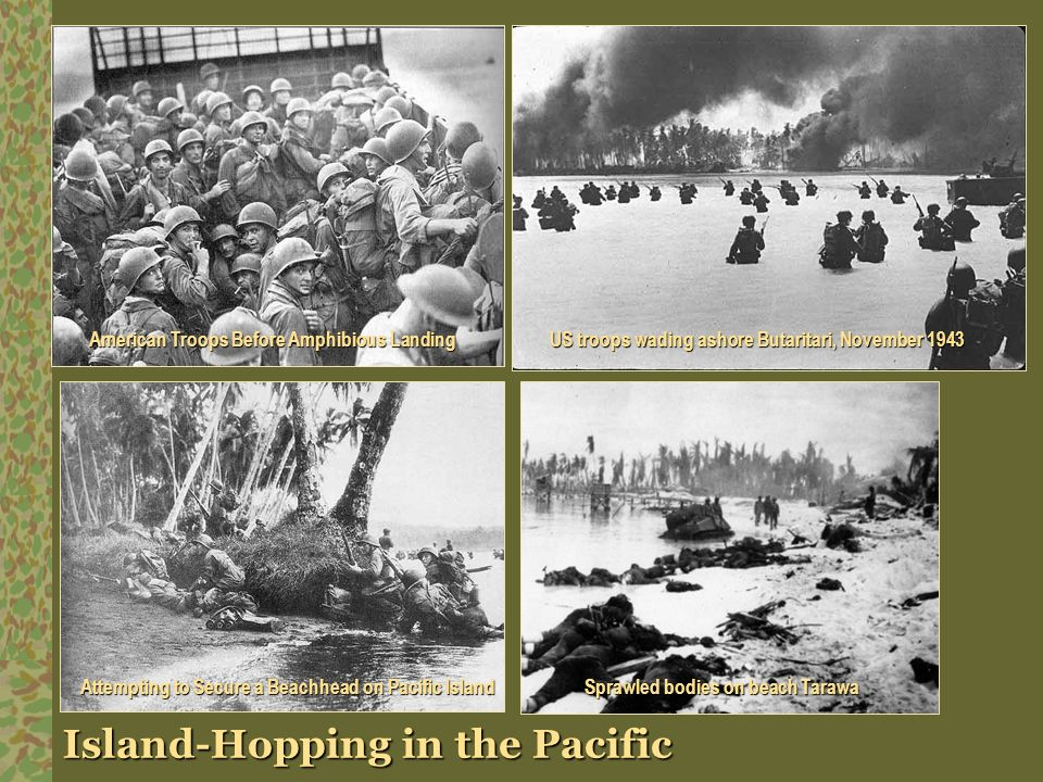 Island-Hopping in the Pacific American Troops Before Amphibious Landing US troops wading ashore Butaritari, November 1943 Attempting to Secure a Beach