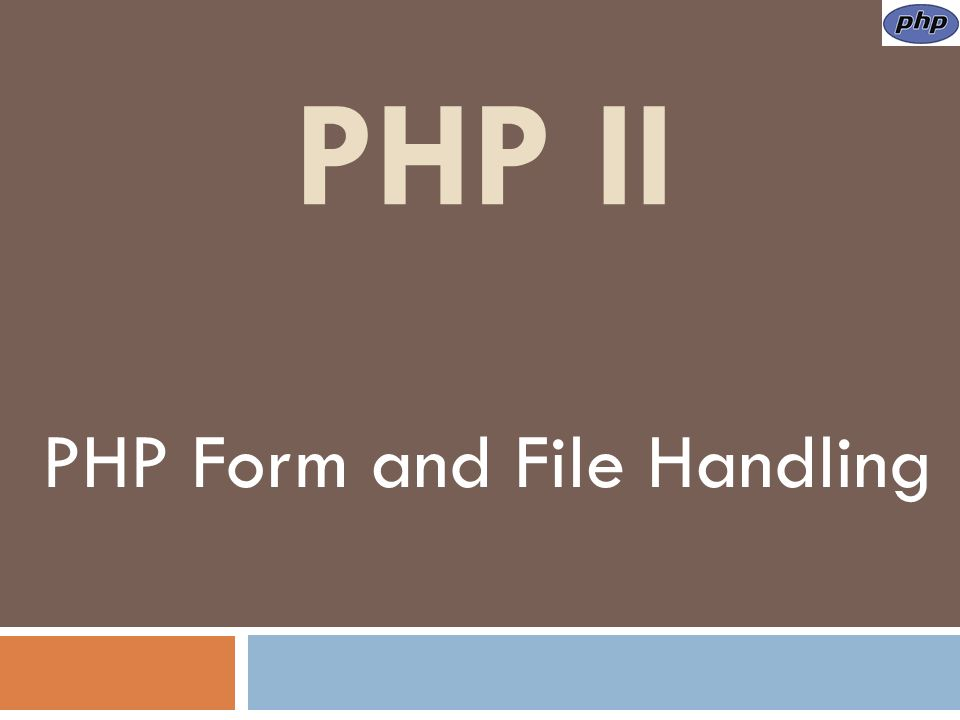 PHP II PHP Form and File Handling